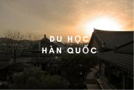 Du học Hàn Quốc cho bạn những gì?